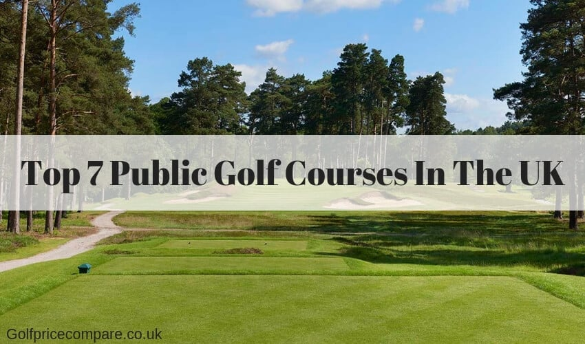 Top 7 Public Golf Courses In The UK
